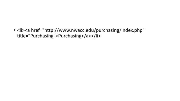 """<li><a href=""""http://www.nwacc.edu/purchasing/index.php"""" title=""""Purchasing"""">Purchasing</a></li>"""