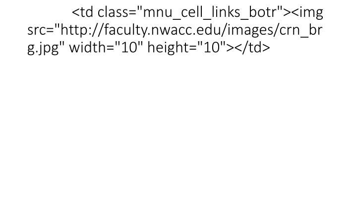 "<td class=""mnu_cell_links_botr""><img src=""http://faculty.nwacc.edu/images/crn_brg.jpg"" width=""10"" height=""10""></td>"