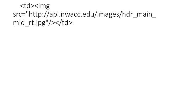 "<td><img src=""http://api.nwacc.edu/images/hdr_main_mid_rt.jpg""/></td>"