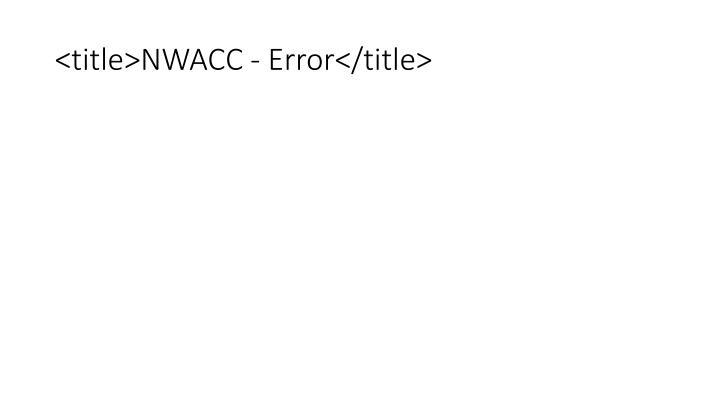 <title>NWACC - Error</title>