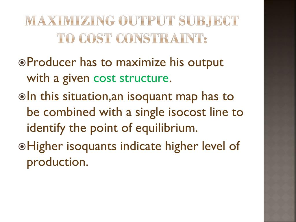 Maximizing output subject to cost constraint: