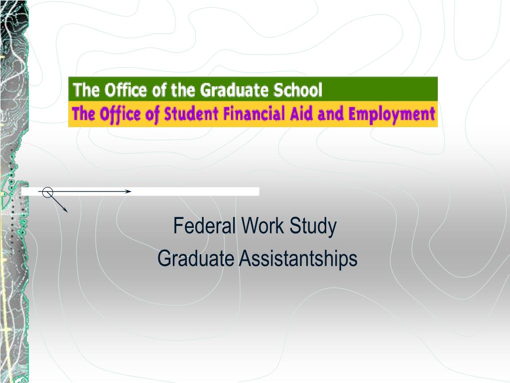 federal work study graduate assistantships l.
