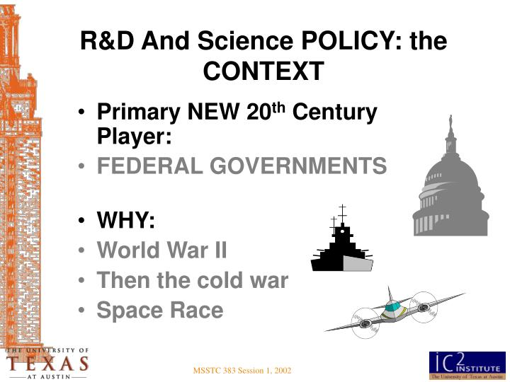 R&D And Science POLICY: the CONTEXT