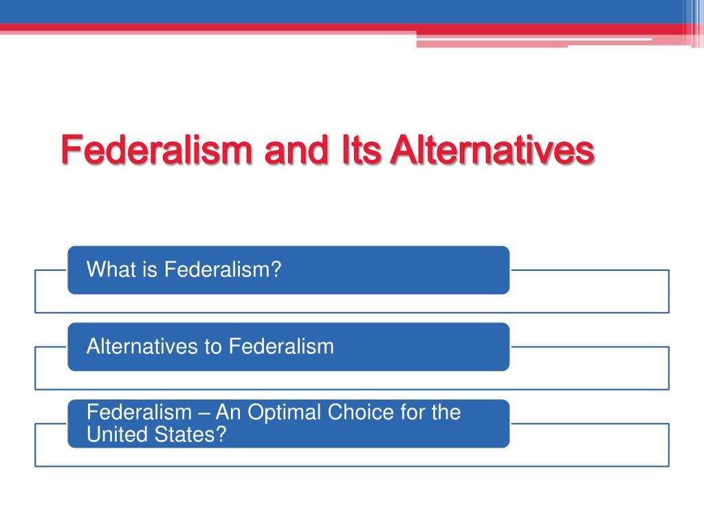 Federalism and Its Alternatives