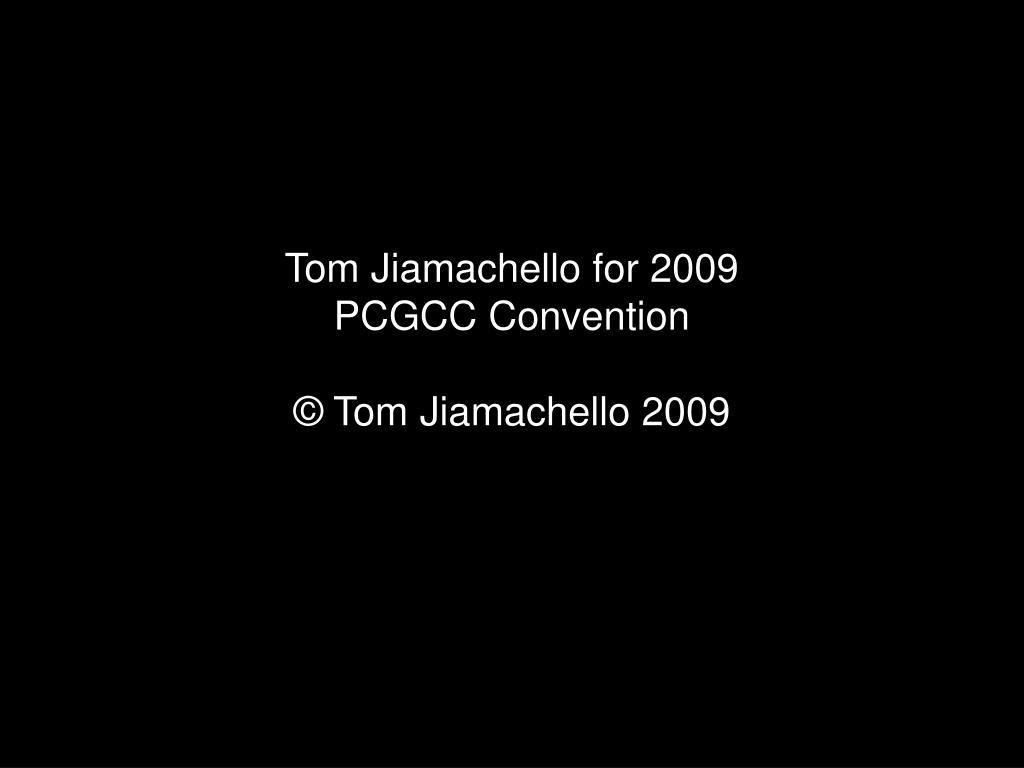 tom jiamachello for 2009 pcgcc convention tom jiamachello 2009