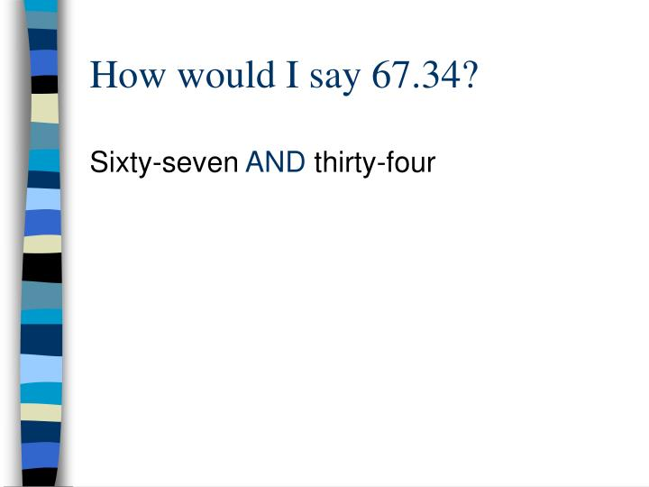 How would I say 67.34?