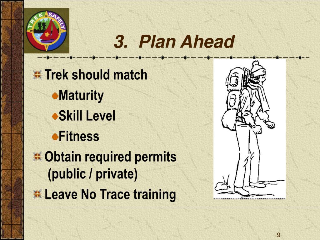 3.  Plan Ahead