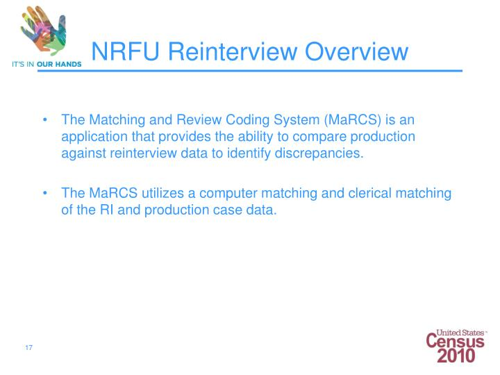 The Matching and Review Coding System (MaRCS) is an application that provides the ability to compare production against reinterview data to identify discrepancies.
