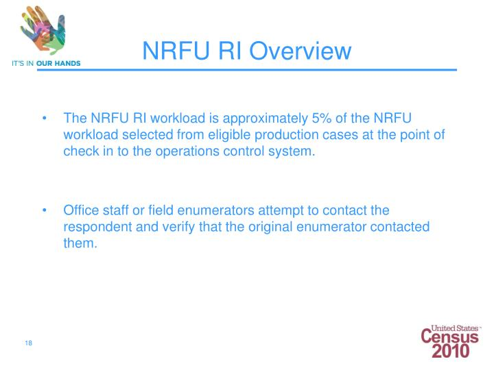 The NRFU RI workload is approximately 5% of the NRFU workload selected from eligible production cases at the point of check in to the operations control system.