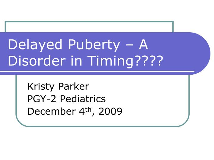 delayed puberty a disorder in timing n.