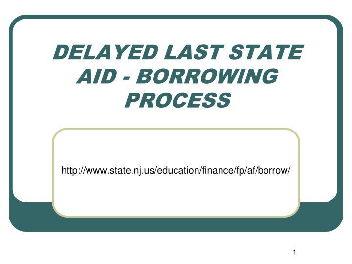 delayed last state aid borrowing process n.