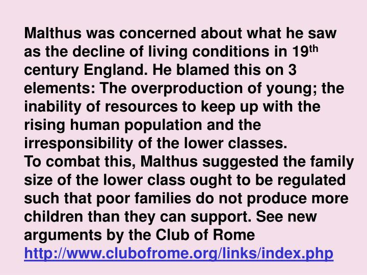Malthus was concerned about what he saw as the decline of living conditions in 19