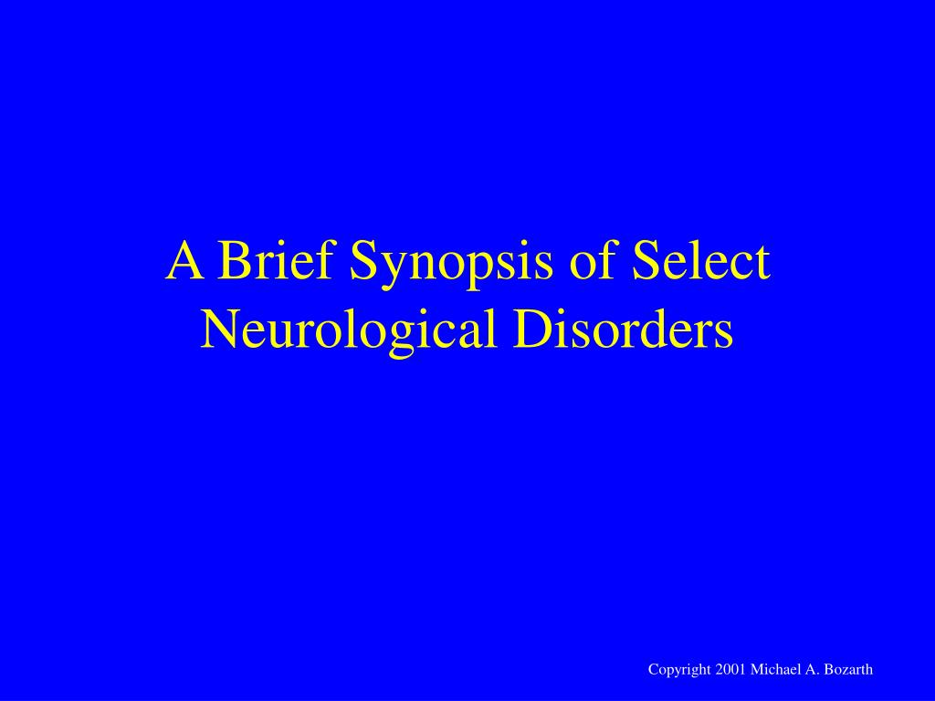 a brief synopsis of select neurological disorders l.