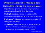 progress made in treating these disorders during the past 25 years