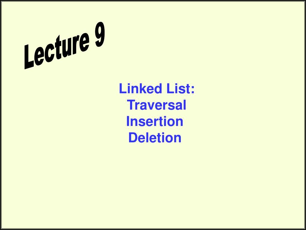linked list traversal insertion deletion l.