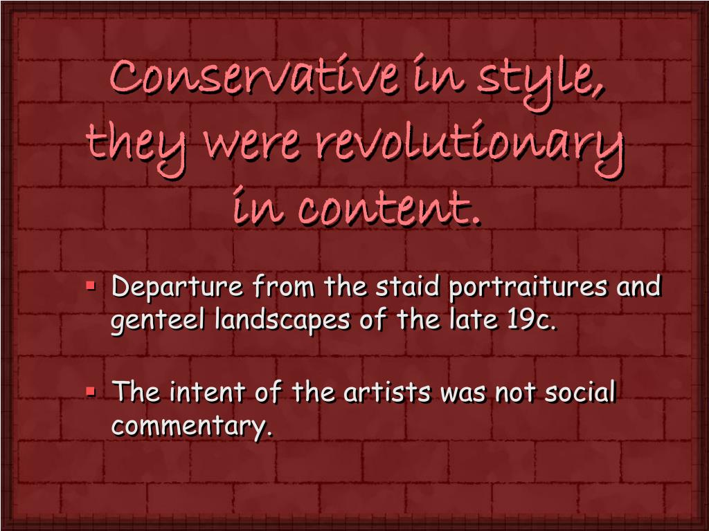 Conservative in style, they were revolutionary in content.