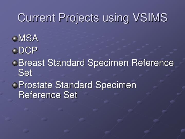 Current Projects using VSIMS