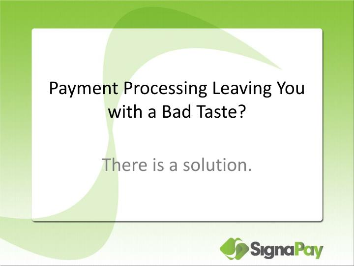 Payment processing leaving you with a bad taste