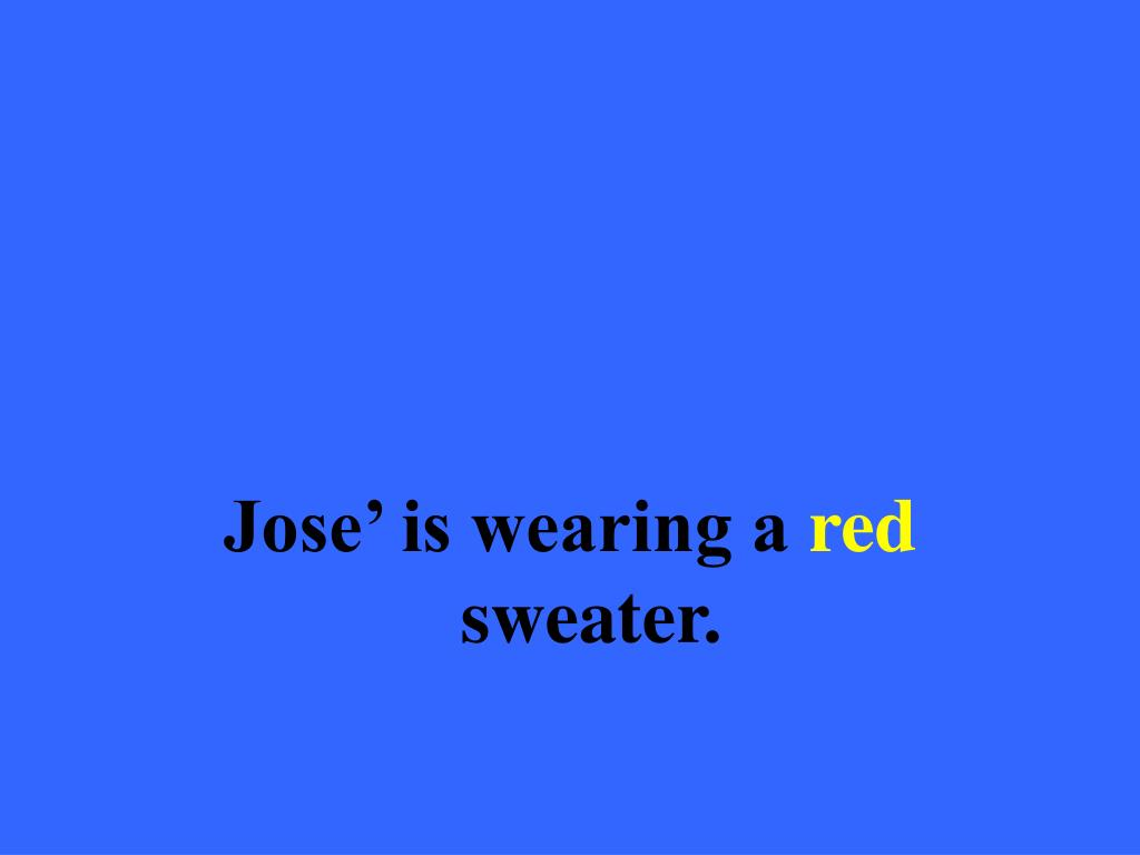 Jose' is wearing a