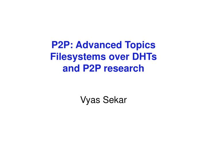P2p advanced topics filesystems over dhts and p2p research