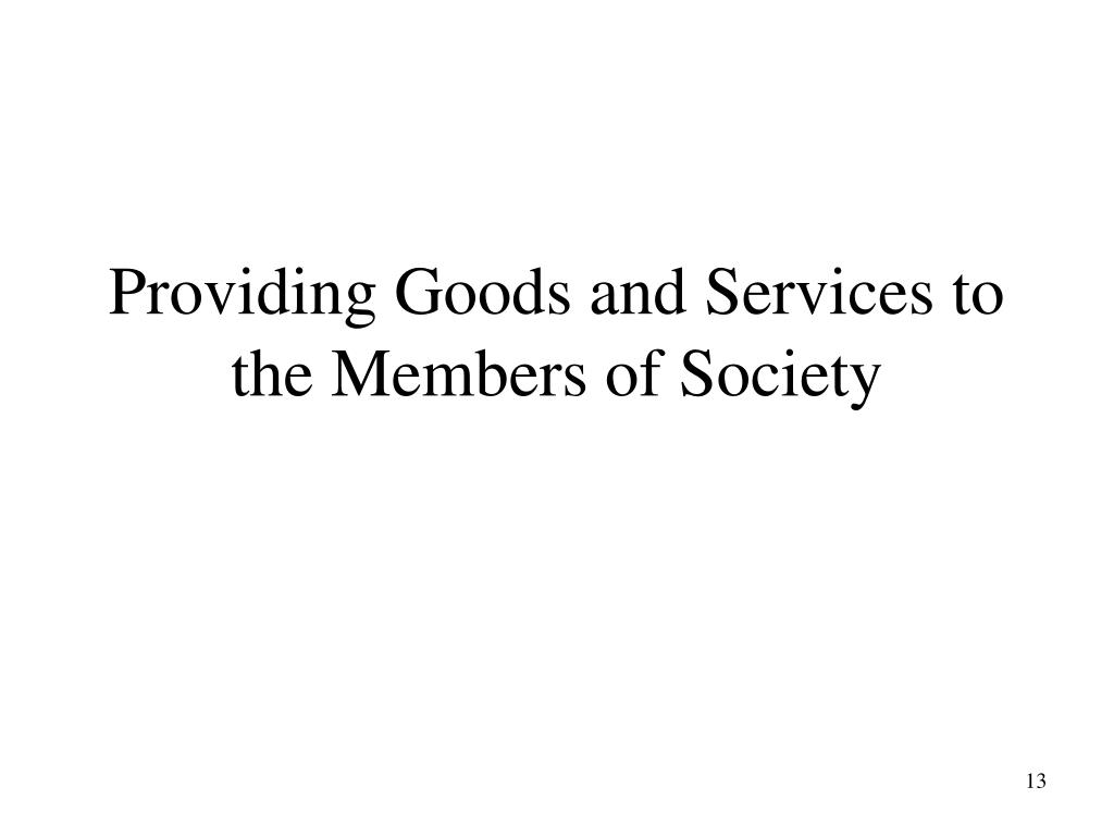 Providing Goods and Services to the Members of Society