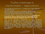 further challenges to harmonisation legal cultures