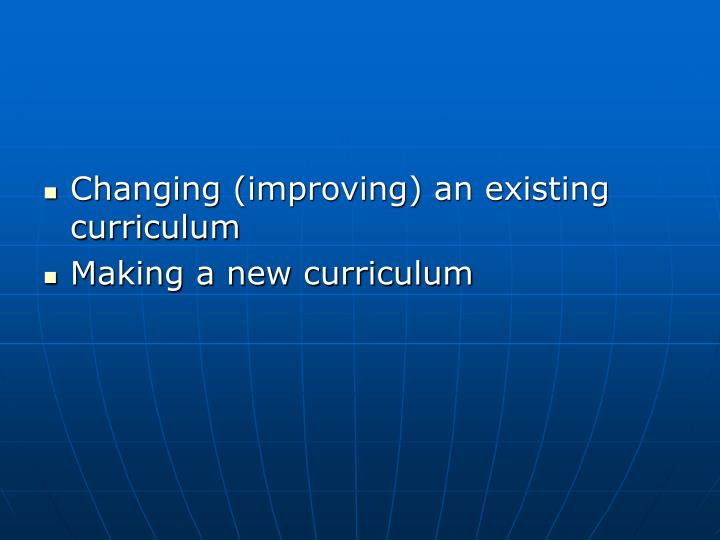 Changing (improving) an existing curriculum