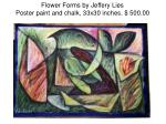 flower forms by jeffery lies poster paint and chalk 33x30 inches 500 00