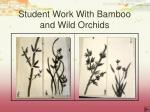 student work with bamboo and wild orchids