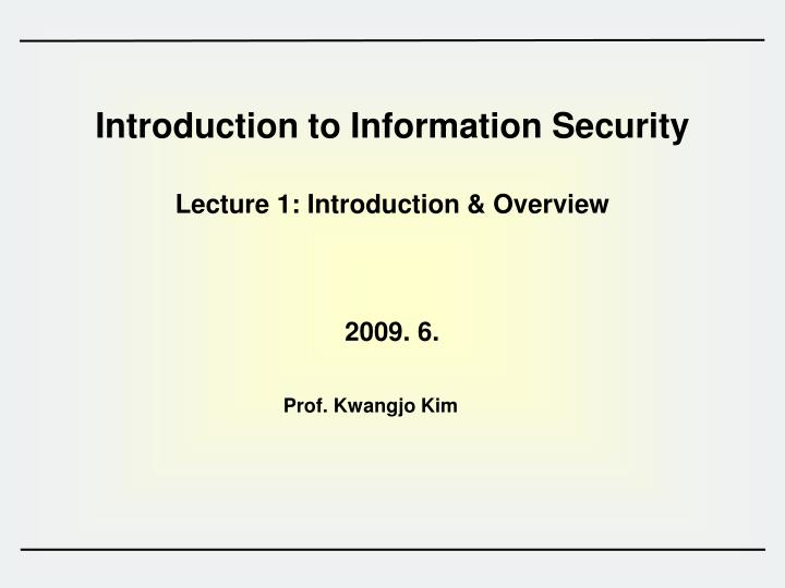introduction to information security lecture 1 introduction overview n.