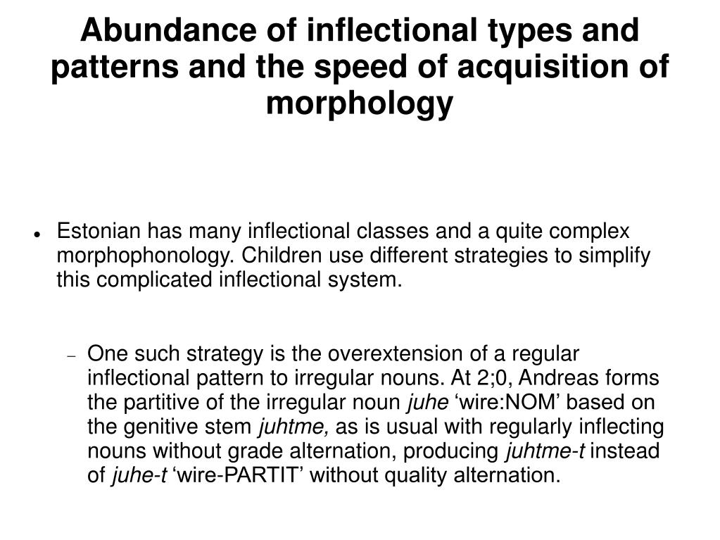 Abundance of inflectional types and patterns and the speed of acquisition of morphology