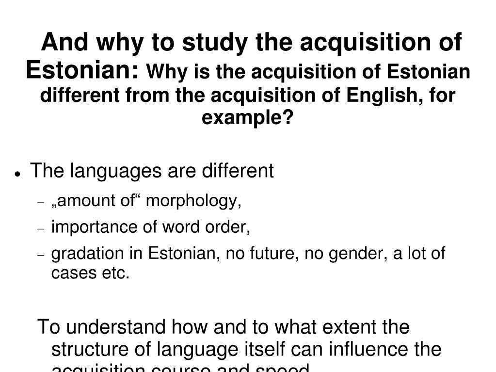 And why to study the acquisition of Estonian: