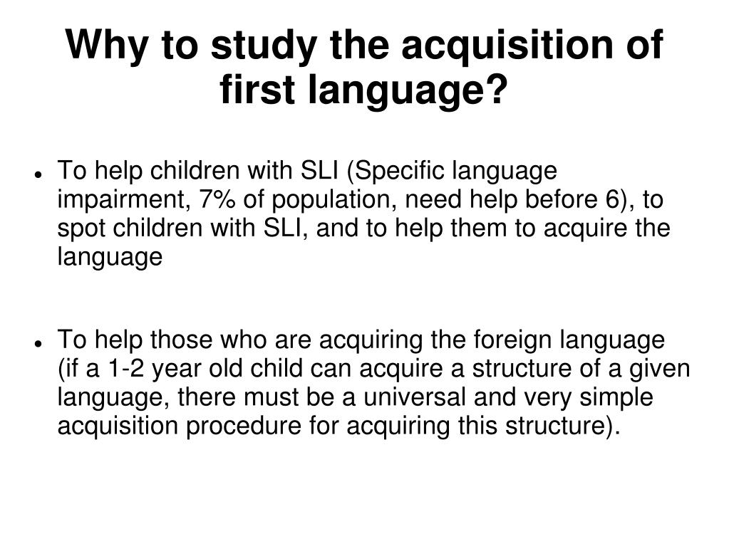 Why to study the acquisition of first language?