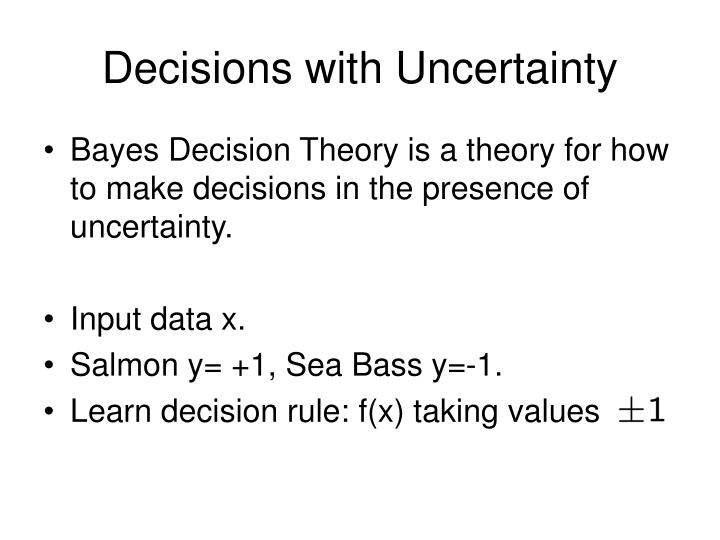 Decisions with uncertainty