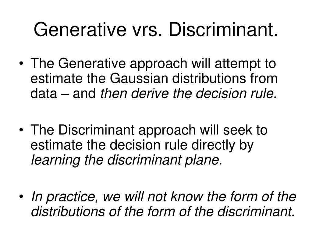 Generative vrs. Discriminant.