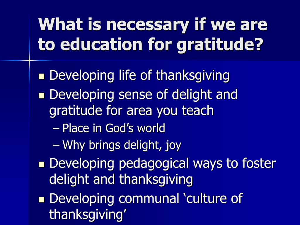What is necessary if we are to education for gratitude?