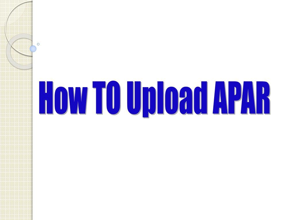 How TO Upload APAR