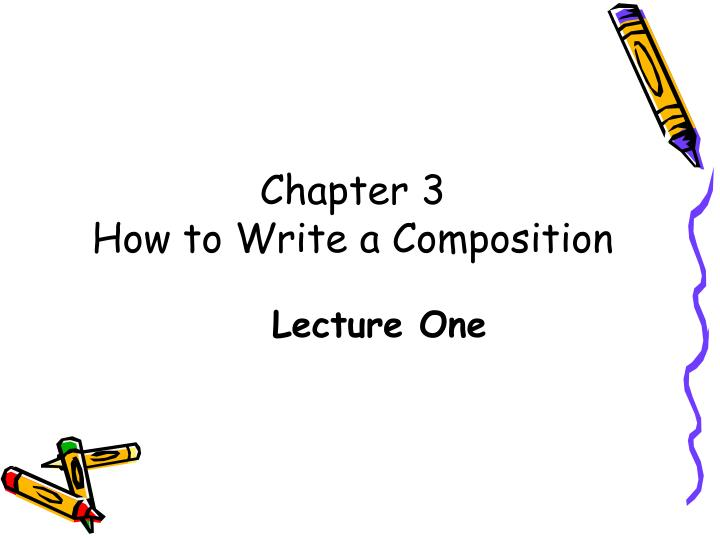 Chapter 3 how to write a composition