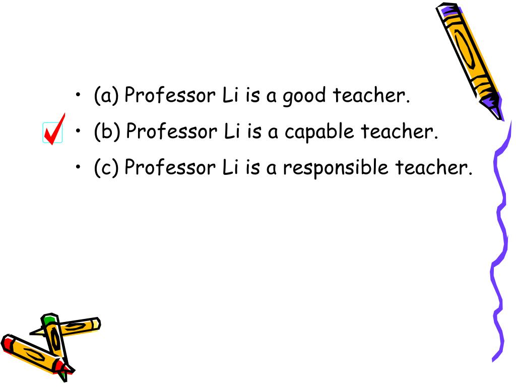 (a) Professor Li is a good teacher.