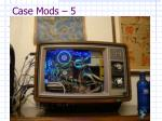 case mods 5