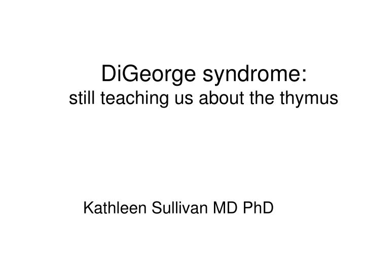 digeorge syndrome still teaching us about the thymus n.