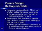 enemy design be unpredictable