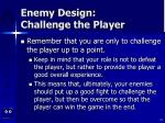 enemy design challenge the player16