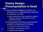 enemy design precomputation is good