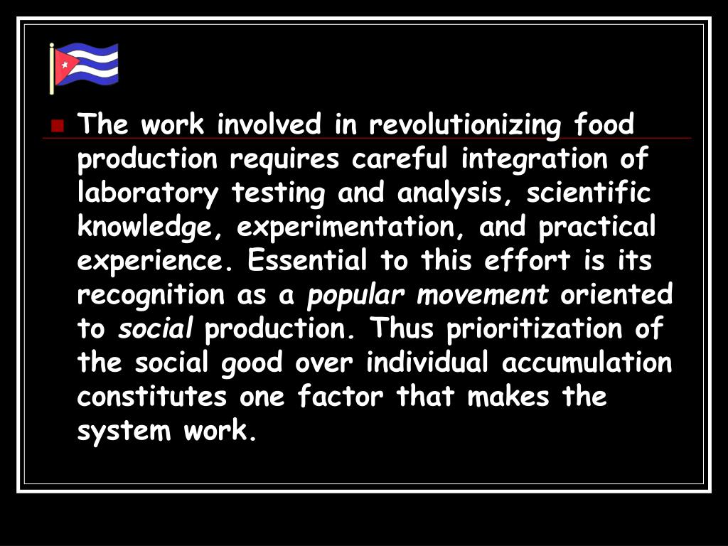The work involved in revolutionizing food production requires careful integration of laboratory testing and analysis, scientific knowledge, experimentation, and practical experience. Essential to this effort is its recognition as a