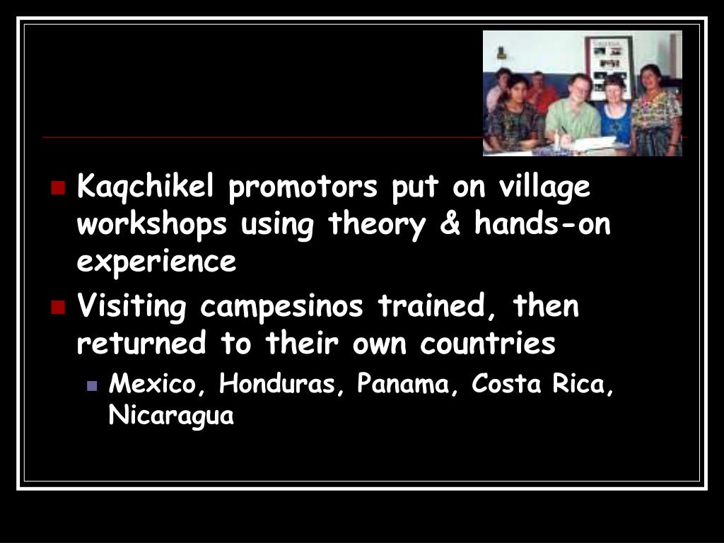 Kaqchikel promotors put on village workshops using theory & hands-on experience