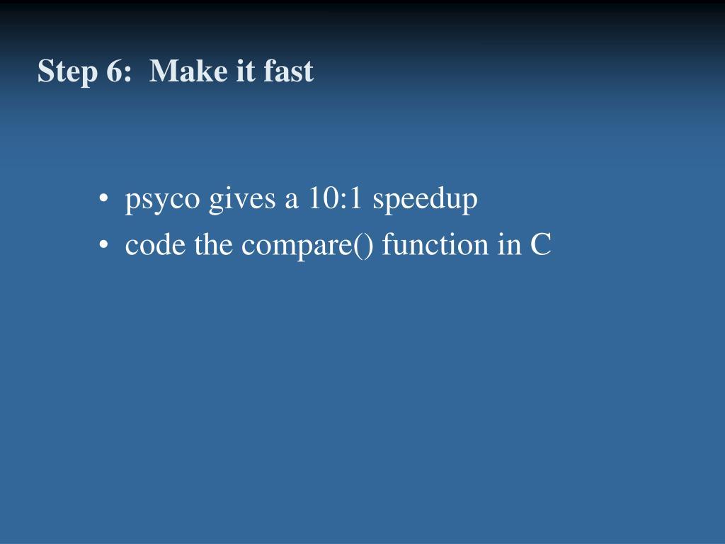 Step 6:  Make it fast