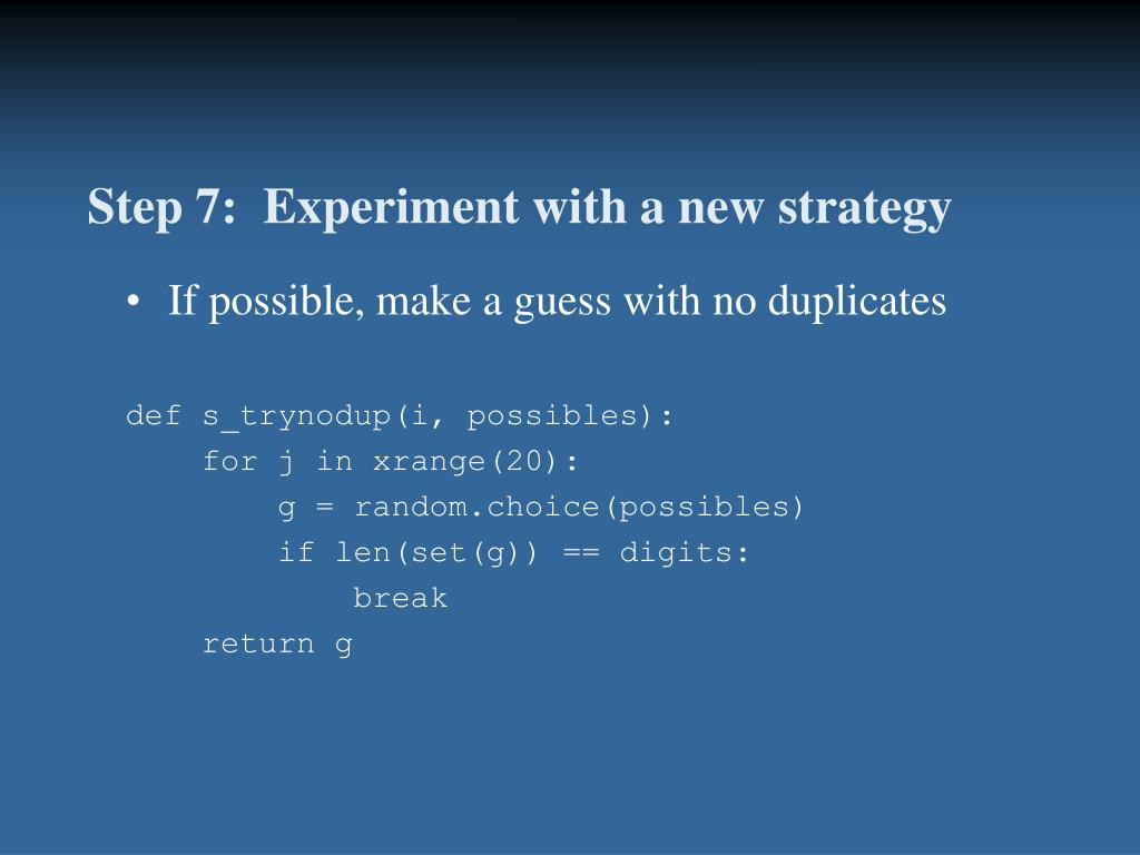 Step 7:  Experiment with a new strategy