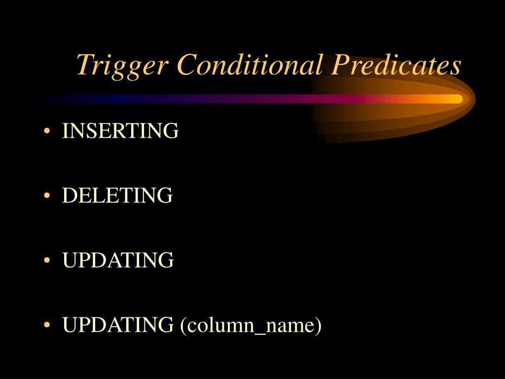 Trigger Conditional Predicates