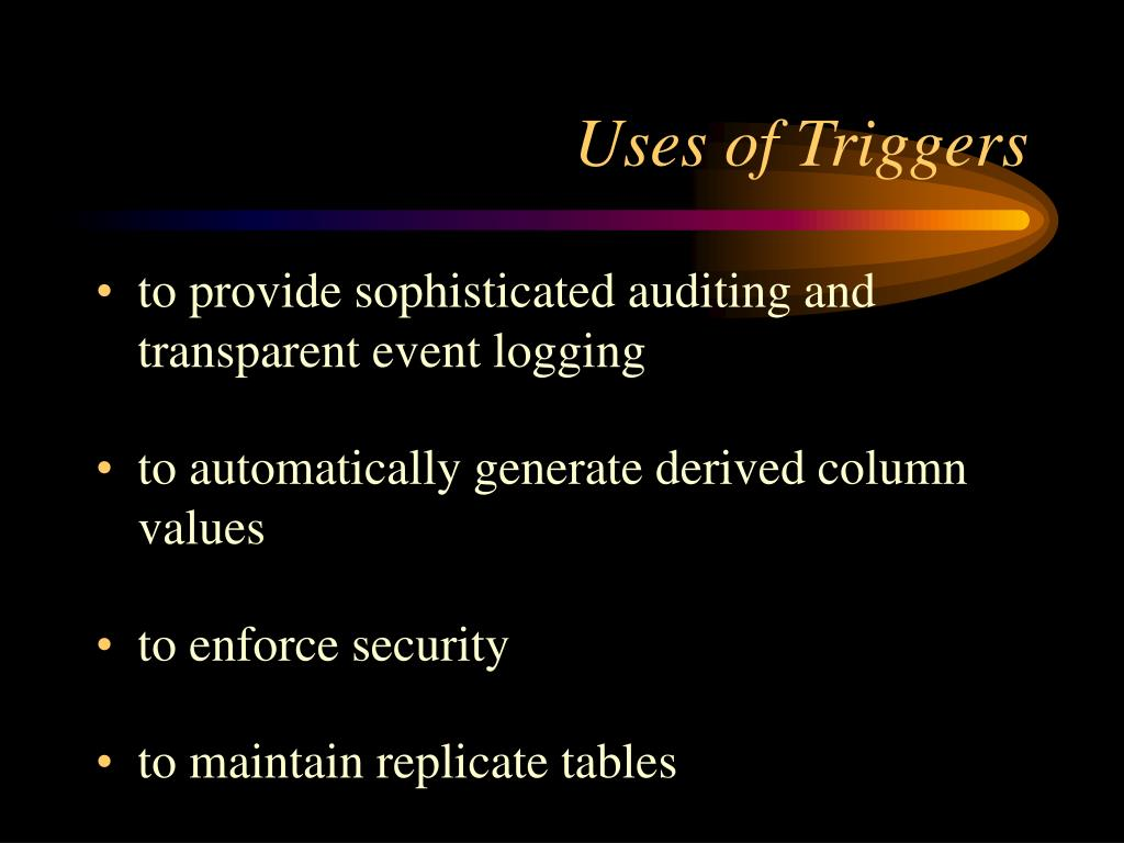 Uses of Triggers